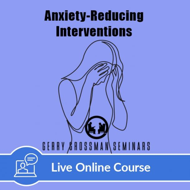 Anxiety-Reducing Interventions - Live Online (6 CE)